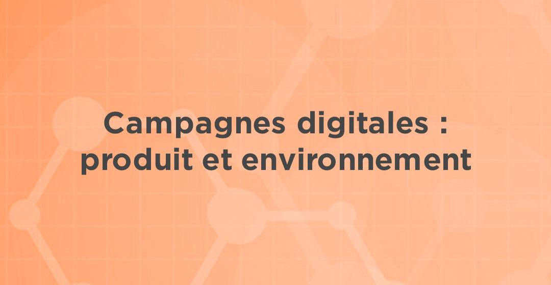 Campagnes digitales – Produit et environnement