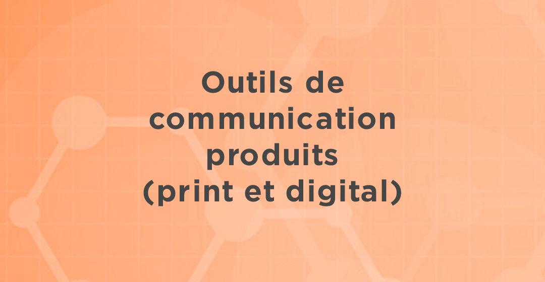 Outils de communication produits (print et digital)