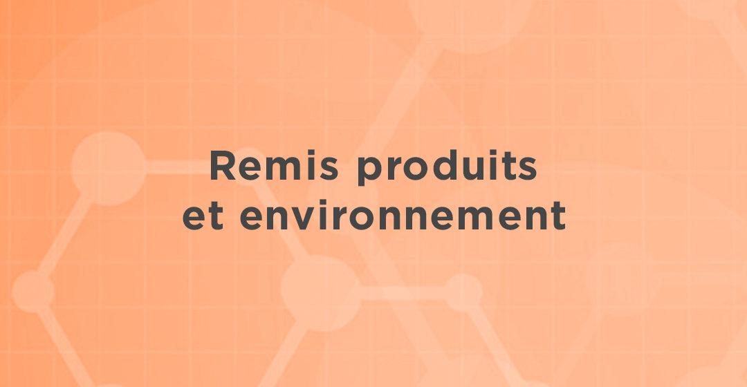 Remis produits et environnement